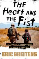 The-heart-and-the-fist-:-the-education-of-a-humanitarian,-the-making-of-a-Navy-SEAL