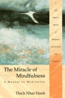 Book Jacket for: The miracle of mindfulness : a manual on meditation